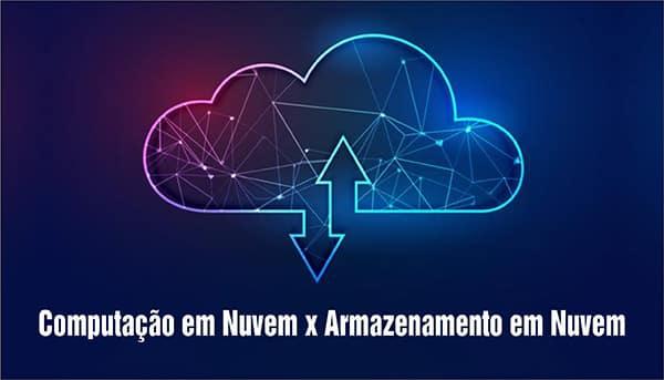 Diferença Computação em Nuvem e Armazenamento em Nuvem